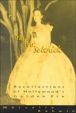 """Yes, Mr. Selznick, Recollections of Hollywood's Golden Age"" was written by Selznick's executive assistant, Marcella Rabwin"